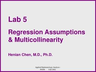 Lab 5 Regression Assumptions  & Multicollinearity Henian Chen, M.D., Ph.D.
