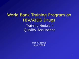 World Bank Training Program on HIV/AIDS Drugs Training Module 4 Quality Assurance