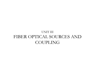 UNIT III  FIBER OPTICAL SOURCES AND COUPLING