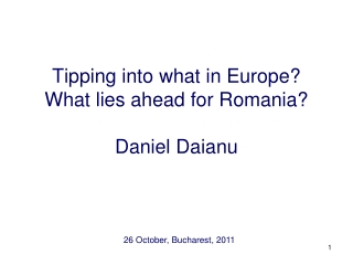 Tipping into what in Europe? What lies ahead for Romania? Daniel Daianu