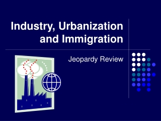 Industry, Urbanization and Immigration