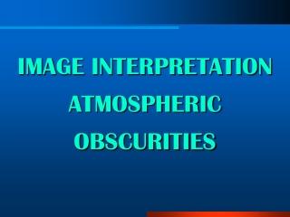 IMAGE INTERPRETATION ATMOSPHERIC OBSCURITIES
