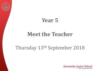 Year 5 Meet the Teacher Thursday 13 th  September 2018