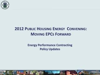 2012 Public Housing Energy  Convening:  Moving EPCs Forward