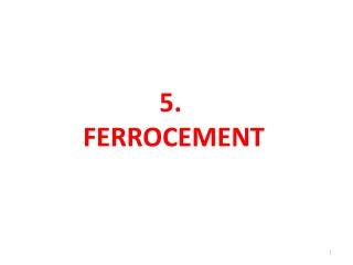 5 . FERROCEMENT