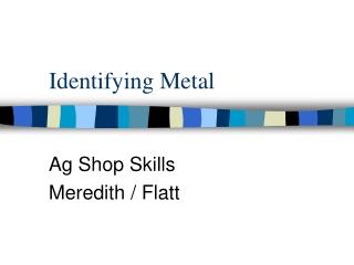 Identifying Metal