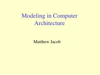 Modeling in Computer Architecture