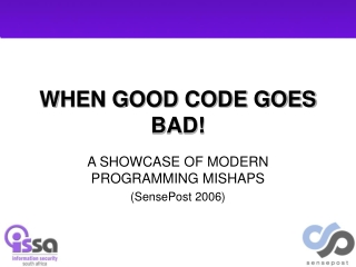 WHEN GOOD CODE GOES BAD!