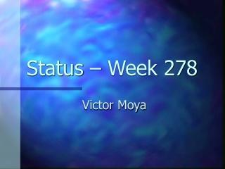 Status – Week 278