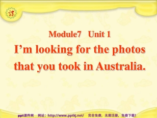 Module7   Unit 1  I'm looking for the photos that you took in Australia.