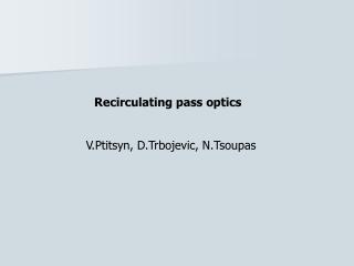Recirculating pass optics