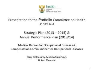 Presentation to the  Portfolio  Committee on Health 24 April 2013 Strategic Plan (2013 – 2015) &