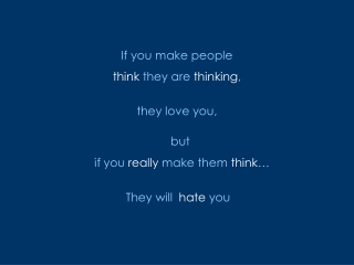 If you make people  think  they are  thinking ,