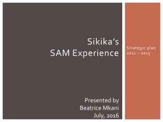 Sikika ' s  SAM Experience