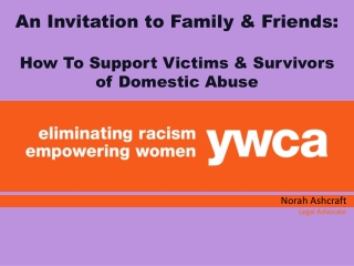 An Invitation to Family & Friends: How To Support Victims & Survivors  of Domestic Abuse