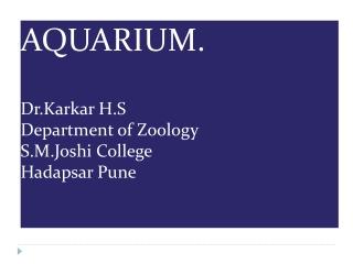 AQUARIUM. Dr.Karkar H.S Department of Zoology S.M.Joshi College   Hadapsar Pune