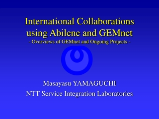 International Collaborations using Abilene and GEMnet - Overviews of GEMnet and Ongoing Projects -