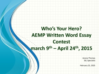 Who ' s Your Hero? AEMP Written Word Essay Contest march 9 th  – April 24 th , 2015
