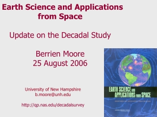 Earth Science and Applications from Space Update on the Decadal Study Berrien Moore 25 August 2006