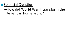 Essential Question : How did World War II transform the American home Front?