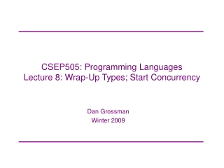 CSEP505: Programming Languages Lecture 8: Wrap-Up Types; Start Concurrency