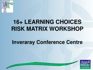 16+ LEARNING CHOICES  RISK MATRIX WORKSHOP Inveraray Conference Centre