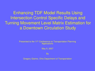 Presented to the 11 th  Conference on Transportation Planning Applications May 9, 2007 By