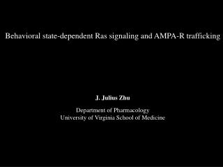 Behavioral state-dependent Ras signaling and AMPA-R trafficking J. Julius Zhu