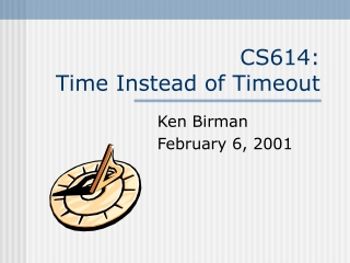 CS614:  Time Instead of Timeout