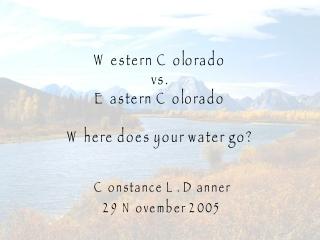 Western Colorado  vs.  Eastern Colorado Where does your water go?