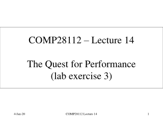 COMP28112 – Lecture 14 The Quest for Performance (lab exercise 3)