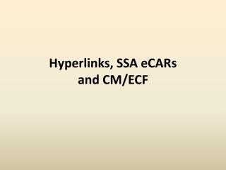 Hyperlinks, SSA eCARs  and CM/ECF