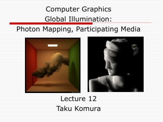 Computer Graphics Global Illumination: Photon Mapping , Participating Media Lecture 1 2