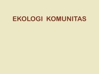EKOLOGI  KOMUNITAS