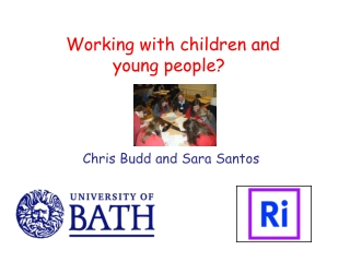 Working with children and             young people?         Chris Budd and Sara Santos