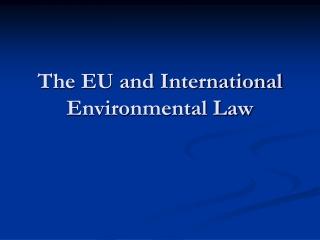 The EU and International Environmental Law