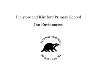 Plaistow and Kirdford Primary School Our Environment