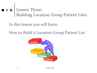 Lesson Three:  Building Location Group Patient Lists