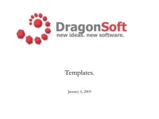Templates. January 6, 2005