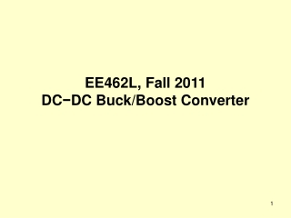 EE462L, Fall 2011 DC − DC Buck/Boost Converter