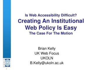 Brian Kelly  UK Web Focus UKOLN B.Kelly@ukoln.ac.uk