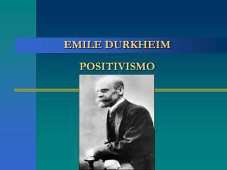EMILE DURKHEIM  POSITIVISMO