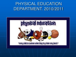 PHYSICAL EDUCATION DEPARTMENT. 2010/2011