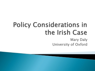 Policy Considerations in the Irish Case