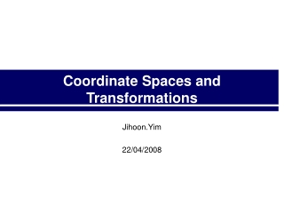 Coordinate Spaces and Transformations
