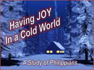 """ Having Joy in a Cold World "" Philippians 1-4"