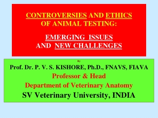 CONTROVERSIES  AND  ETHICS OF ANIMAL TESTING:  EMERGING  ISSUES   AND   NEW CHALLENGES