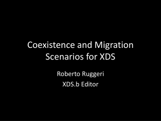 Coexistence and Migration Scenarios for XDS