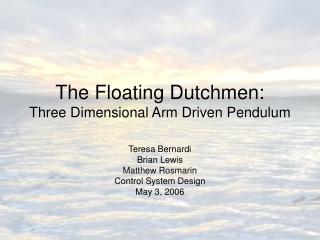 The Floating Dutchmen: Three Dimensional Arm Driven Pendulum