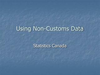 Using Non-Customs Data
